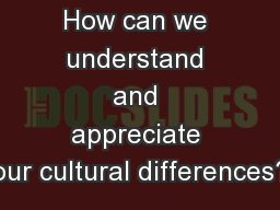 Big Question: How can we understand and appreciate our cultural differences?