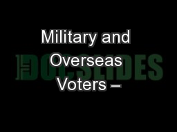 Military and Overseas Voters –