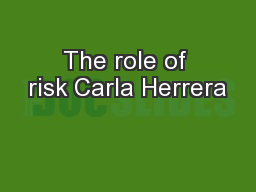 The role of risk Carla Herrera