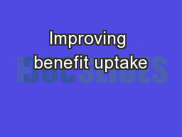 Improving benefit uptake