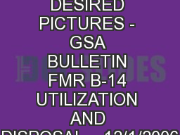 PICTURES/DOCUMENTS DESIRED PICTURES - GSA BULLETIN FMR B-14 UTILIZATION AND DISPOSAL -  12/1/2006