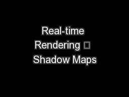 Real-time Rendering  Shadow Maps PowerPoint PPT Presentation