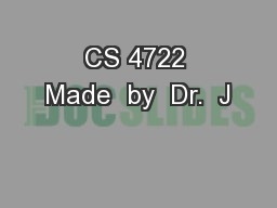CS 4722 Made  by  Dr.  J