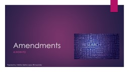 Amendments 			 A how-to Prepared by: Christine Melton-Lopez, IRB Associate