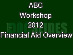 ABC Workshop 2012 Financial Aid Overview