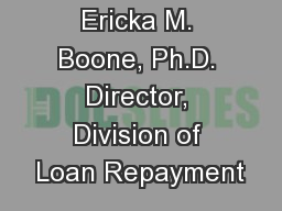 Ericka M. Boone, Ph.D. Director, Division of Loan Repayment