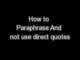 How to Paraphrase And not use direct quotes