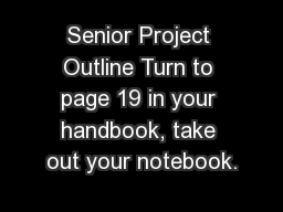 Senior Project Outline Turn to page 19 in your handbook, take out your notebook.