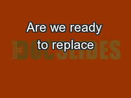Are we ready to replace