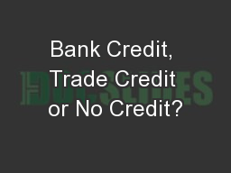 Bank Credit, Trade Credit or No Credit?
