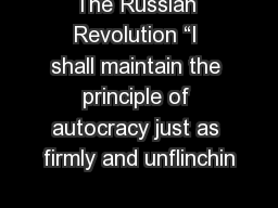 "The Russian Revolution ""I shall maintain the principle of autocracy just as firmly and unflinchin"