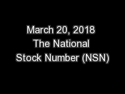 March 20, 2018 The National Stock Number (NSN)