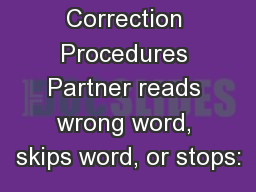 Correction Procedures Partner reads wrong word, skips word, or stops: