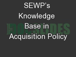 SEWP�s Knowledge Base in Acquisition Policy