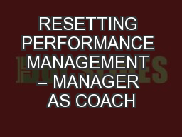 RESETTING PERFORMANCE MANAGEMENT – MANAGER AS COACH