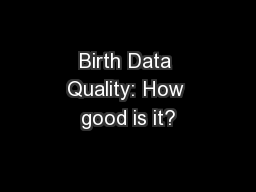 Birth Data Quality: How good is it?