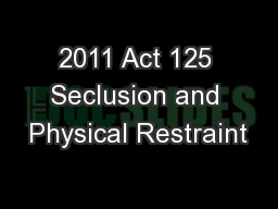 2011 Act 125 Seclusion and Physical Restraint