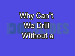 Why Can't We Drill Without a