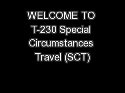 WELCOME TO T-230 Special Circumstances Travel (SCT)