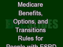 January 2015 Medicare Benefits, Options, and Transitions Rules for People with ESRD