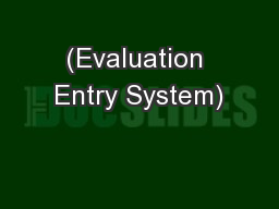 (Evaluation Entry System) PowerPoint PPT Presentation