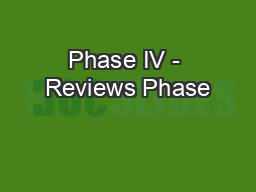 Phase IV - Reviews Phase