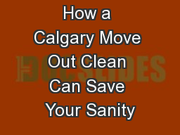How a Calgary Move Out Clean Can Save Your Sanity