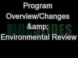Program Overview/Changes & Environmental Review