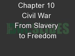 Chapter 10 Civil War From Slavery to Freedom