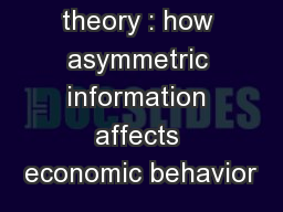 Agency theory : how asymmetric information affects economic behavior