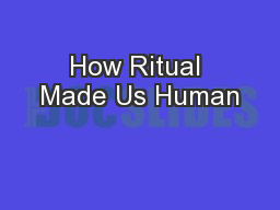 How Ritual Made Us Human