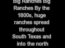 Big Ranches Big Ranches By the 1800s, huge ranches spread throughout South Texas and into the north