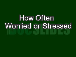 How Often Worried or Stressed PowerPoint PPT Presentation