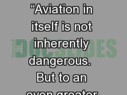 "Runway Safety ""Aviation in itself is not inherently dangerous.  But to an even greater degree tha"
