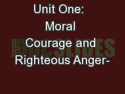 Unit One:  Moral Courage and Righteous Anger-