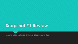 Snapshot #1 Review Snapshot will be September 25 (Purple