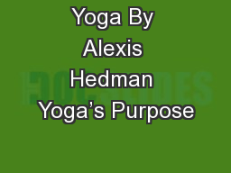 Yoga By Alexis Hedman Yoga�s Purpose