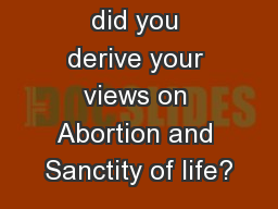 Quiz Where did you derive your views on Abortion and Sanctity of life?