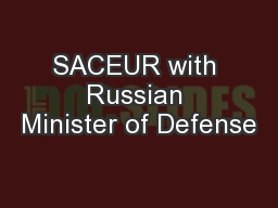 SACEUR with Russian Minister of Defense PowerPoint PPT Presentation