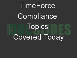 TimeForce Compliance Topics Covered Today