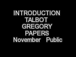 INTRODUCTION TALBOT  GREGORY PAPERS November   Public