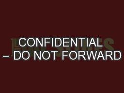CONFIDENTIAL – DO NOT FORWARD PowerPoint PPT Presentation