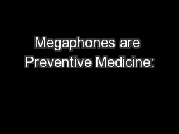 Megaphones are Preventive Medicine: