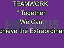 """TEAMWORK  """" Together We Can Achieve the Extraordinary"""""""