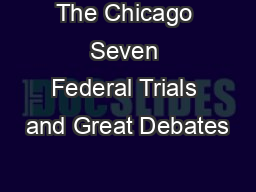 The Chicago Seven Federal Trials and Great Debates
