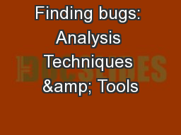 Finding bugs: Analysis Techniques & Tools