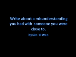 Write about a misunderstanding you had with someone you were close to.