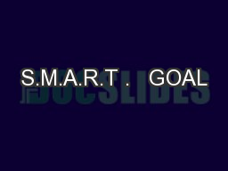 S.M.A.R.T .   GOAL PowerPoint PPT Presentation