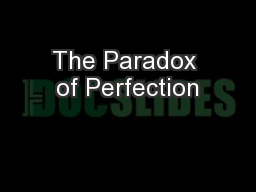 The Paradox of Perfection