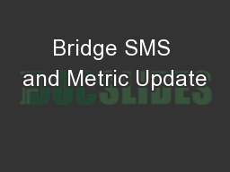 Bridge SMS and Metric Update